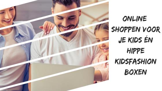 Online shoppen voor je  kids én hippe kidsfashion boxen